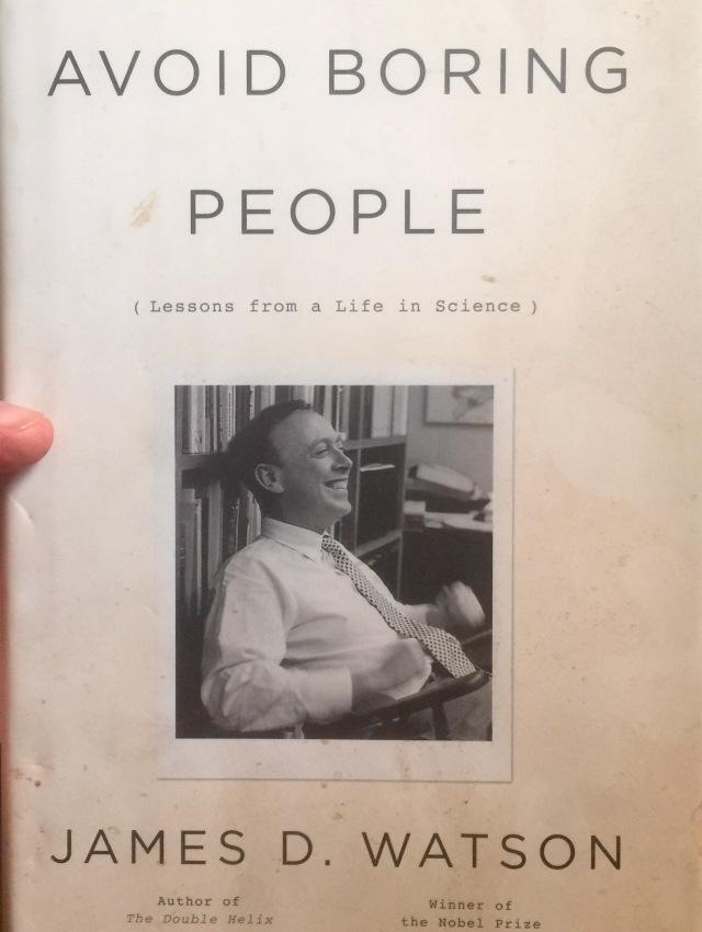 AVOID BORING PEOPLE James D. Watson, 2007